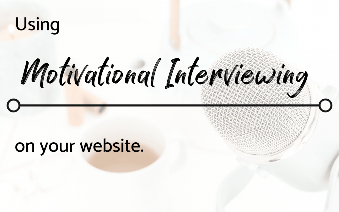Using Motivational Interviewing on Your Website to Increase Calls and Clients
